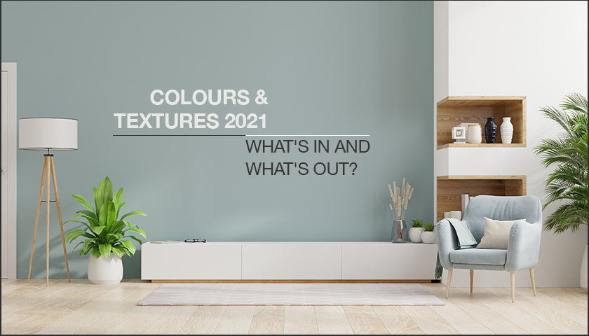 Colours & Textures 2021: What's in and What's Out?